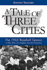 A Tale of Three Cities: The 1962 Baseball Season in New York, Los Angeles,...