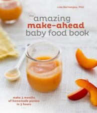 The Amazing Make-Ahead Baby Food Book : Make 3 Months of Homemade Purees in 3...