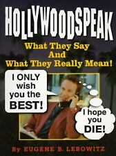 Hollywoodspeak: What They Say and What They Really Mean! : The Official Holly...