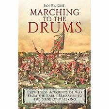 Marching to the Drums: Eyewitness Accounts of Battle from the Crimea to the...