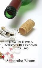 How to Have a Nervous Breakdown ... or Two : (and How to Get Through It) by...