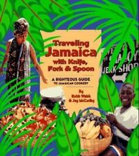 Traveling Jamaica With Knife, Fork & Spoon: A Righteous Guide to Jamaican Cooker