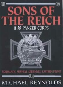 Sons of the Reich: The History of II SS Panzer Corps By Michael Reynolds