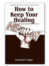 How to Keep Your Healing - A Minibook by Kenneth E Hagin, Sr.