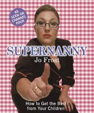 Supernanny: How to Get the Best from Your Children,Jo Frost