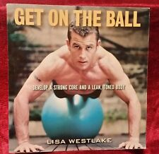 Get on the Ball : Develop a Strong, Lean and Toned Body with an Exercise Ball...
