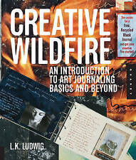 Creative Wildfire: An Introduction to Art Journaling - Basics and Beyond by...