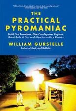 Practical Pyromaniac : Build Fire Tornadoes, One-Candlepower Engines, Great B...