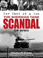 FOR WANT OF A GUN THE SHERMAN TANK SCANDAL OF WWII