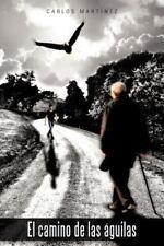El Camino de Las áGuilas by Carlos MartíNez (2012, Paperback)