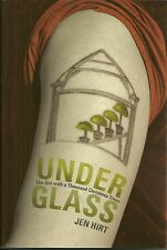 Under Glass by Jen Hirt  2010 Hirt's Greenhouse Strongsville Ohio Hardcover