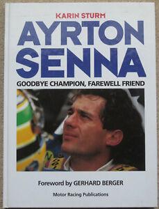 AYRTON SENNA GOODBYE CHAMPION. FAREWELL FRIEND BY KARIN STURM. GERHARD BERGER