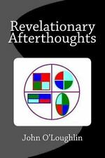 Revelationary Afterthoughts : Of a Bound Genius by John O'Loughlin (2015,...