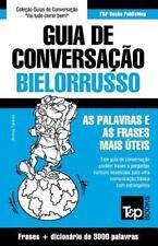Guia de Conversacao Portugues-Bielorrusso e Vocabulario Tematico 3000...