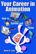 NEW Your Career in Animation: How to Survive and Thrive by David B. Levy