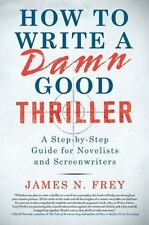 How to Write a Damn Good Thriller: A Step-by-Step Guide for Novelists and Screen
