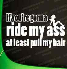 IF YOU'RE GONNA RIDE MY ASS AT LEAST PULL MY HAIR CORSA FIESTA CAR STICKER