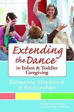 Extending the Dance in Infant and Toddler Caregiving: Enhancing Attachment and R