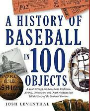 The History of Baseball in 100 Objects: A Tour Through the Bats, Balls,...