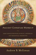 ANCIENT CHRISTIAN WORSHIP - MCGOWAN, ANDREW B. - NEW BOOK