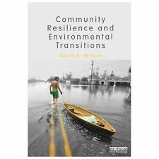 Community Resilience and Environmental Transitions by Geoff Wilson (2012,...