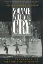 Soon We Will Not Cry: The Liberation of Ruby Doris Smith Robinson by Fleming, C