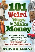 101 Weird Ways to Make Money : Cricket Farming, Repossessing Cars, and Other Job