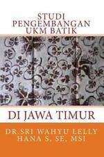 Studi Pengembangan UKM Batik Di Jawa Timur by MSi, Dr.Sri Wahyu Lelly Hana S,...