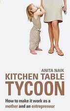 NEW Kitchen Table Tycoon: How to Make It Work as a Mother and an Entrepreneur