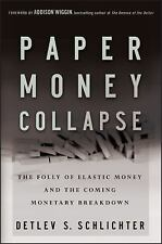 Paper Money Collapse: The Folly of Elastic Money and the Coming Monetary Breakdo
