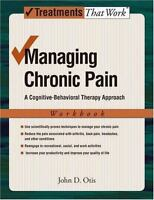 Treatments That Work: Managing Chronic Pain : A Cognitive-Behavioral Therapy...