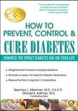 How To Prevent, Control & Cure Diabetes: By Seymour L. Alterman M.D.  F.a.C.P.