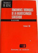 B. LÈVINE FONDEMENTS THÉORIQUES DE LA RADIOTECHNIQUE STATISTIQUE TOME III MIR