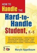 How to Handle the Hard-to-Handle Student, K-5, Appelbaum, Maryln S., 1412964393,