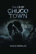 Tales of Chuco Town by Morales, Jesus  New 9781524688608 Fast Free Shipping,,