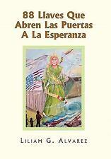88 Llaves Que Abren Las Puertas a la Esperanz by Liliam G. Alvarez (2010,...