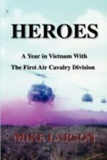 Heroes : A Year in Vietnam with the First Air Cavalry Division by Mike Larson...