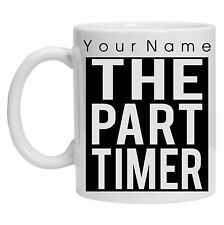 Part Timer Mug Unique personalized gift idea custom name personalised Tea Coffee