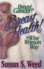 Breast Cancer? Breast Health!: The Wise Woman Way (Wise Woman Herbal) by
