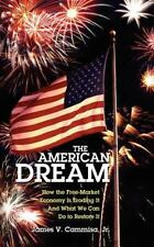The American Dream : How the Free-Market Economy Is Eroding It and What We...