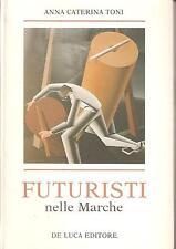FUTURISMO - FUTURISTI NELLE MARCHE di Anna Caterina Toni - De Luca Editore