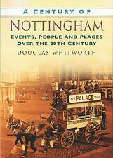 A Century Of Nottingham (UK) by Douglas Whitworth (2007) Events, People, Places