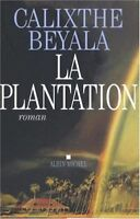 LA PLANTATION - ROMAN - CALIXTHE BEYALA - EDITIONS ALBIN MICHEL - LIVRE TBE