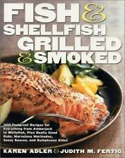 Fish and Shellfish, Grilled and Smoked : 300 Foolproof Recipes for Everything...