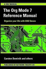 The Org Mode 7 Reference Manual - Organize your life with GNU Emacs, Good Condit