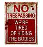 No Trespassing Were Tired Hiding Bodies Metal Sign Georgia Via First Class Mail