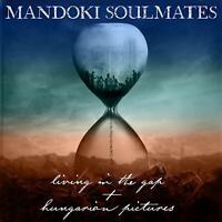 MANDOKI SOULMATES - LIVING IN THE GAP+HUNGARIAN PICTURES  2 CD NEU