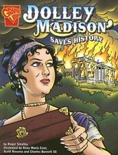 Dolley Madison Saves History [Graphic History]