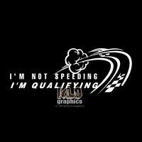 I'm Not SPEEDING I'm QUALIFYING Vinyl Decal Sticker Street Racer JDM Oval Race