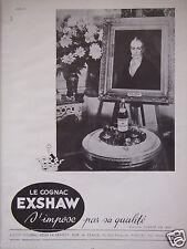 PUBLICITÉ 1952 LE COGNAC EXSHAW S'IMPOSE PAR SA QUALITÉ - ADVERTISING